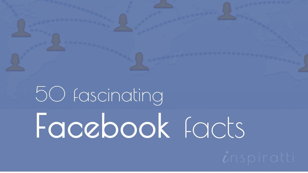 50 Fascinating Facebook Facts that Will Surprise You