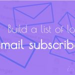 How to Build a List of Loyal Email Subscribers