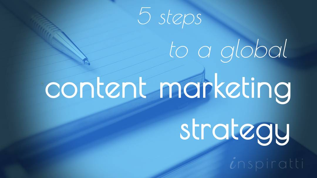 5 Steps to an Effective Global Content Marketing Strategy