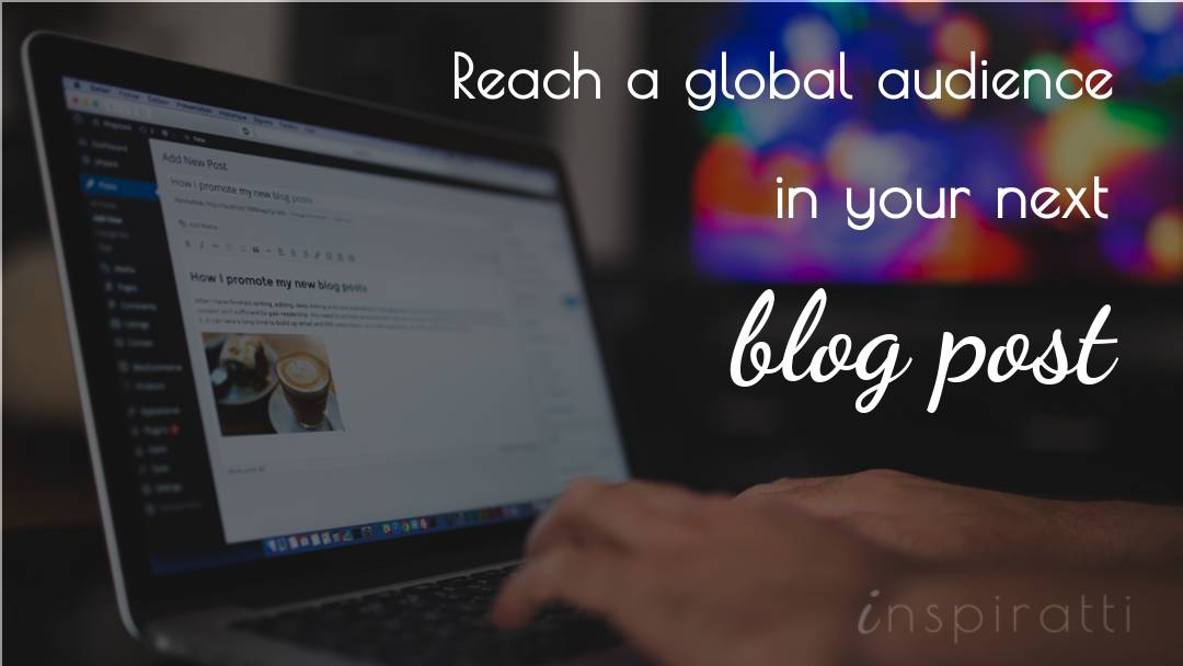 Reach a Global Audience in Your Next Blog Post