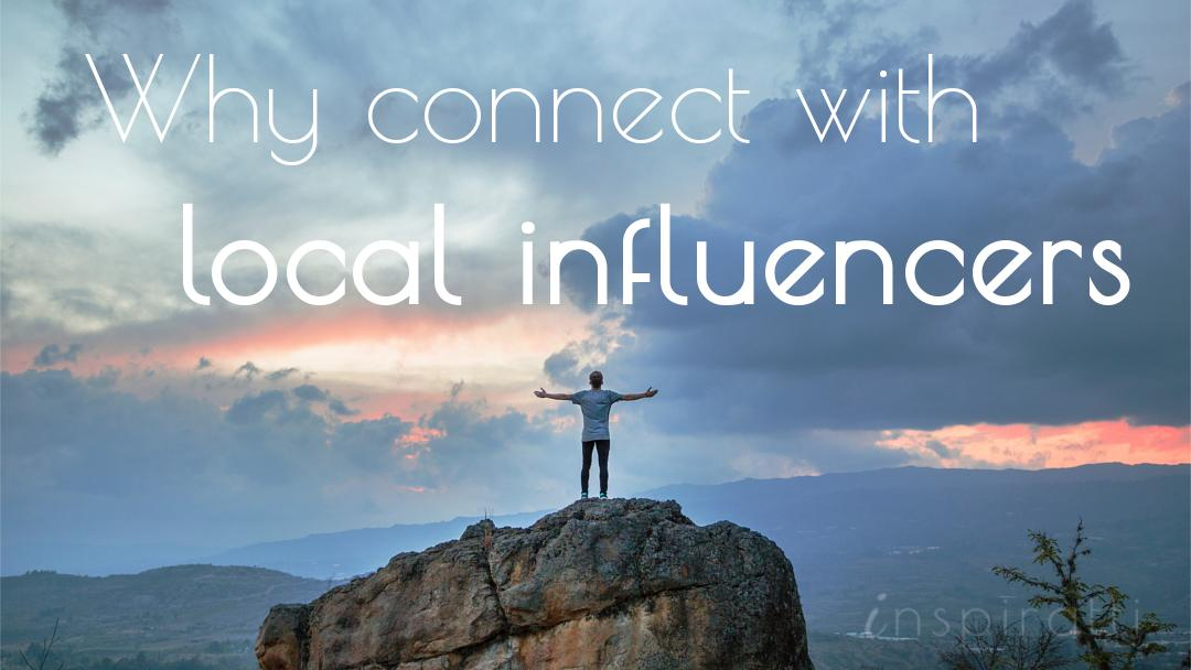 9 Reasons Why You Need to Connect with Local Influencers