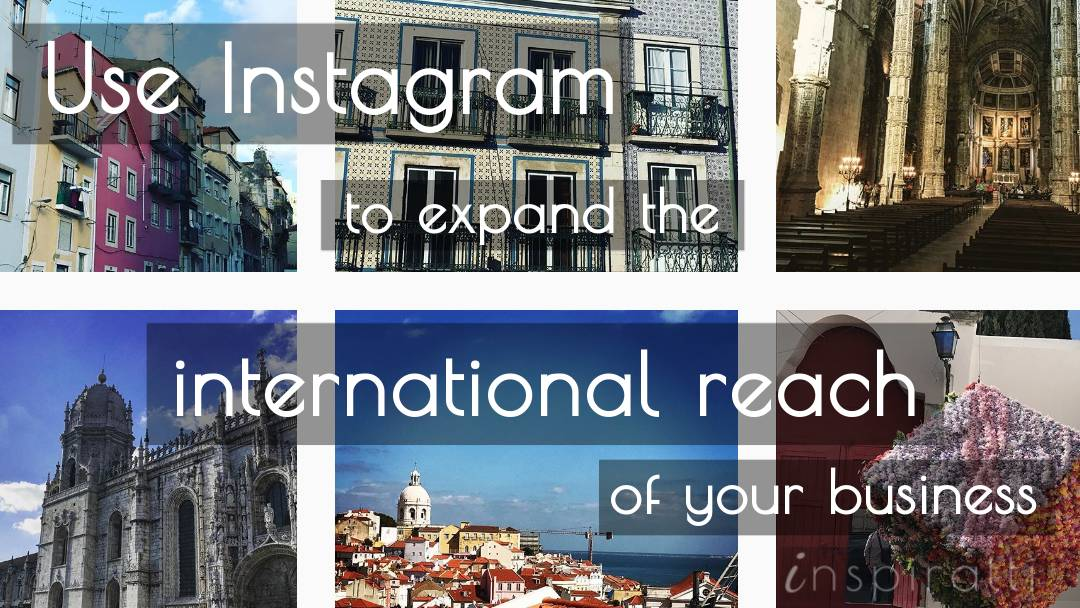Use Instagram to Expand International Reach of Your Business