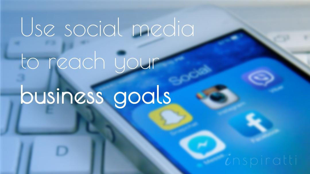 How to Use Social Media to Reach Your Most Important Business Goals