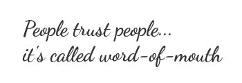 People trust people...it's called word-of-mouth