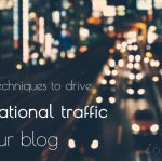 21 Proven Techniques for Driving International Traffic to Your Blog