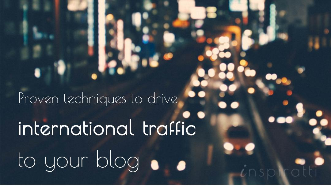 Proven Techniques for Driving International Traffic to Your Blog